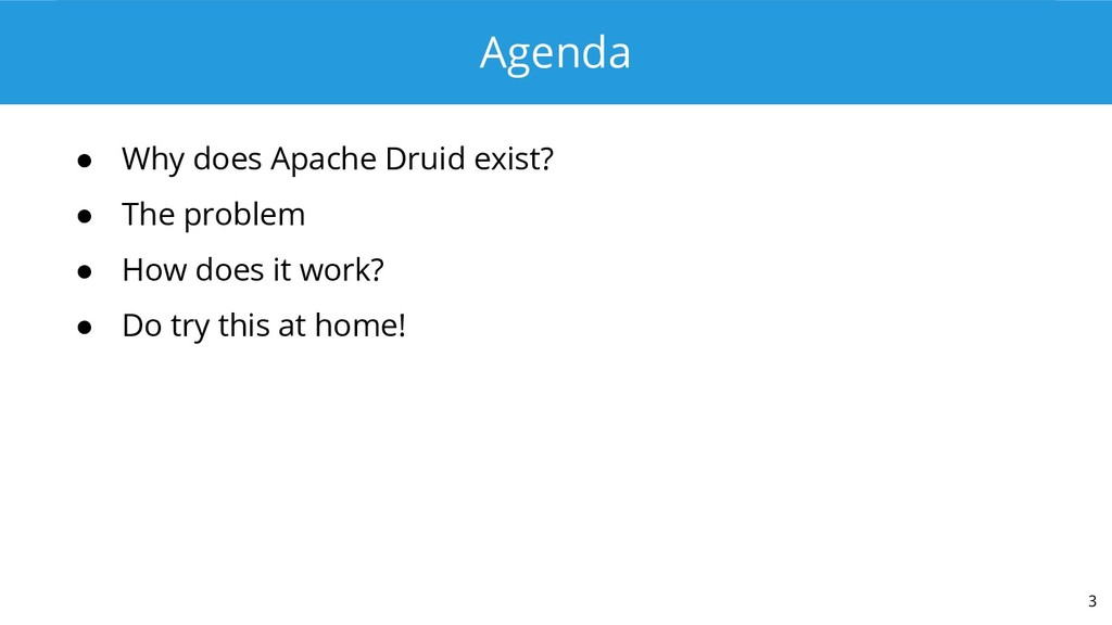 Agenda ● Why does Apache Druid exist? ● The pro...
