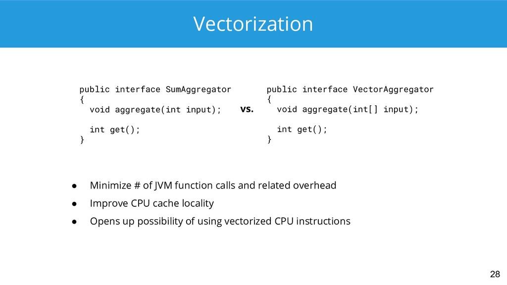 Vectorization 28 public interface SumAggregator...