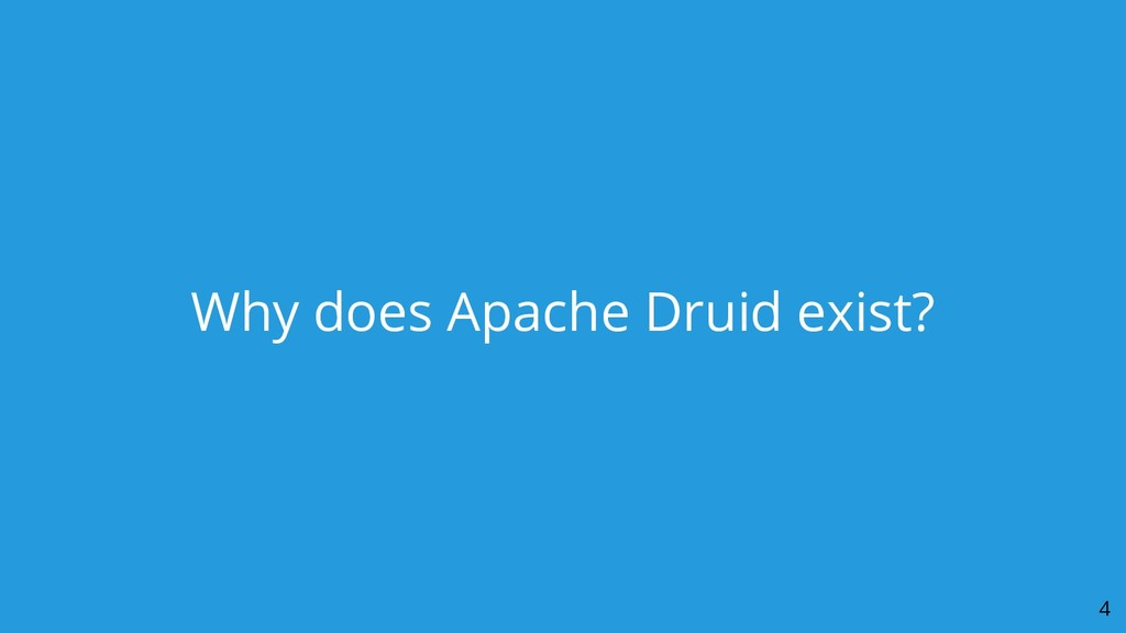 Why does Apache Druid exist? 4