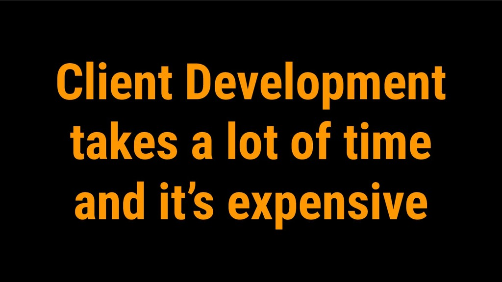 Client Development takes a lot of time and it's...