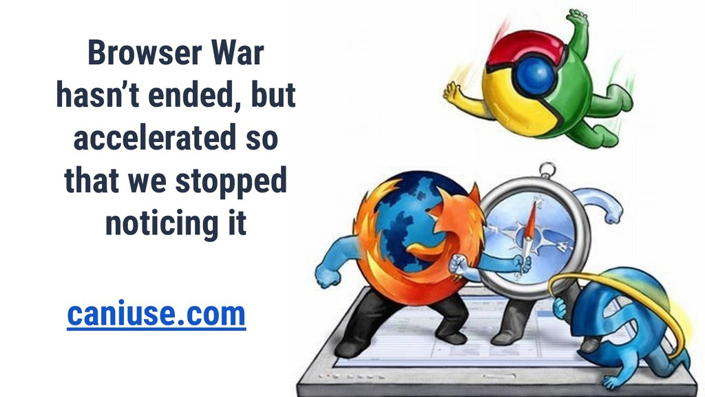 Browser War hasn't ended, but accelerated so th...