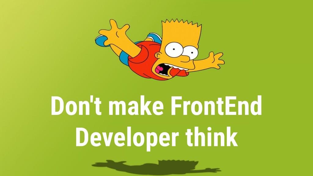 Don't make FrontEnd Developer think