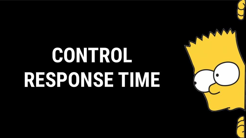 CONTROL RESPONSE TIME