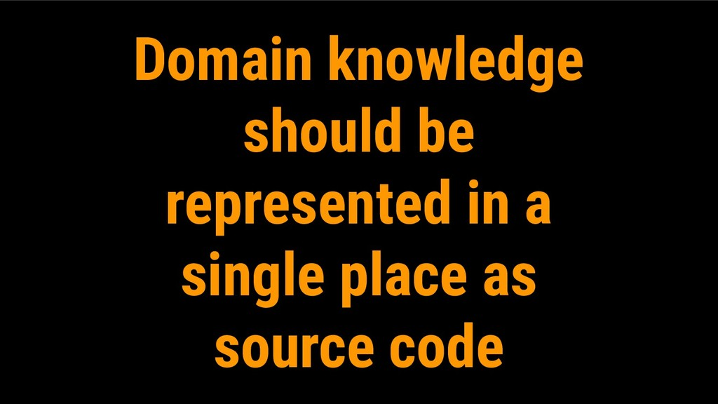 Domain knowledge should be represented in a sin...