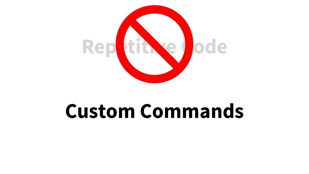 Repetitive Code Custom Commands