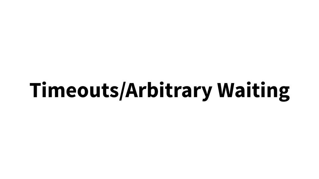 Timeouts/Arbitrary Waiting