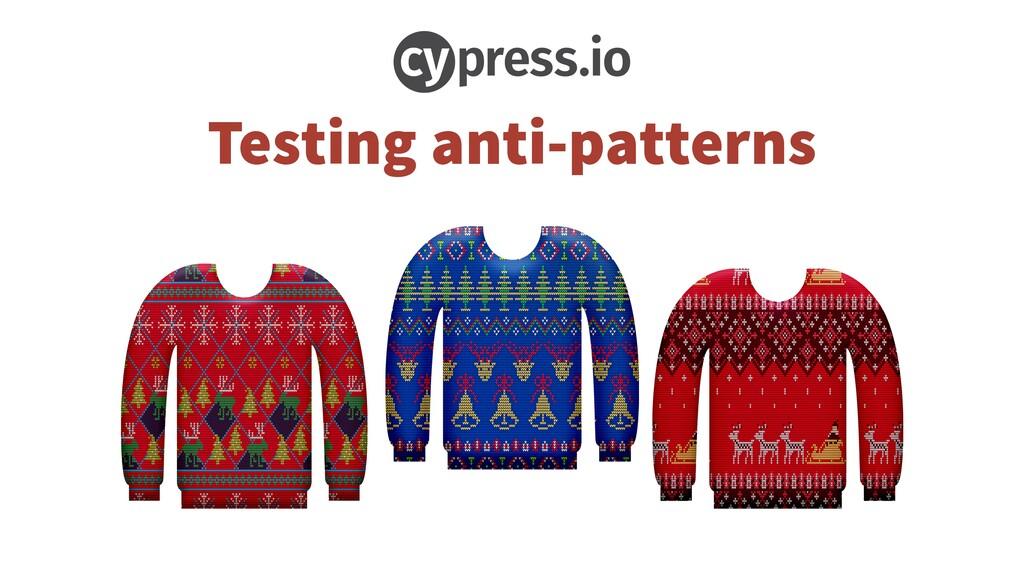 Testing anti-patterns