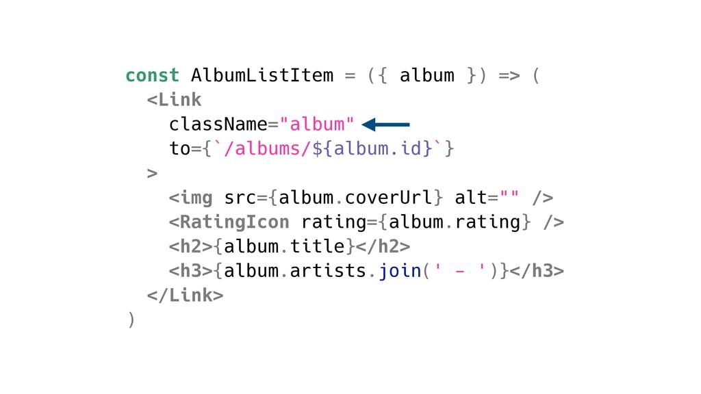 const AlbumListItem = ({ album }) => ( <Link cl...