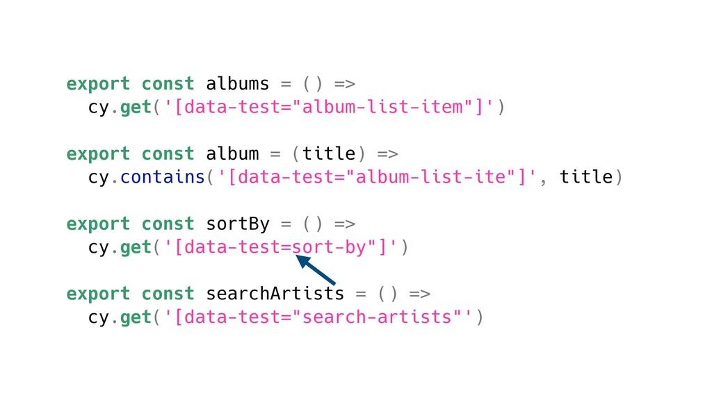 export const albums = () => cy.get('[data-test=...