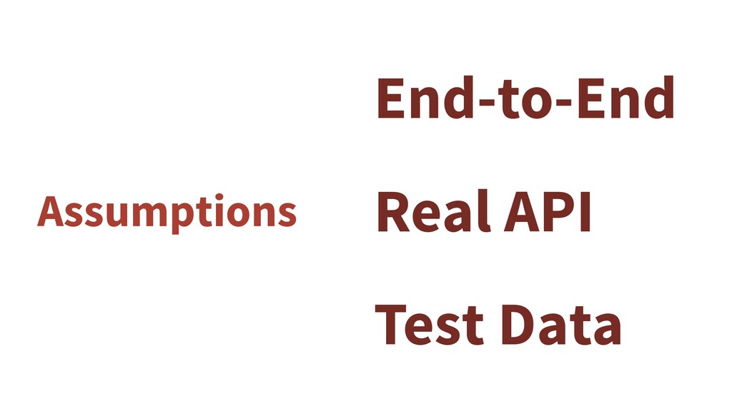 Assumptions End-to-End Real API Test Data