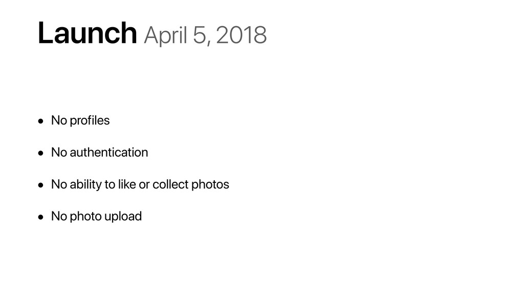 Launch April 5, 2018 • No profiles • No authent...