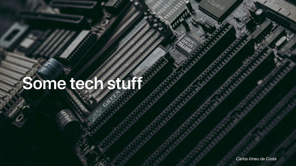 Some tech stuff Carlos Irineu da Costa
