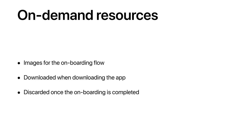 On-demand resources • Images for the on-boardin...