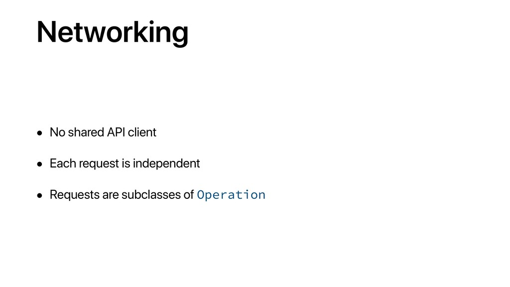 Networking • No shared API client • Each reques...