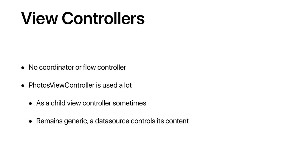 View Controllers • No coordinator or flow contr...
