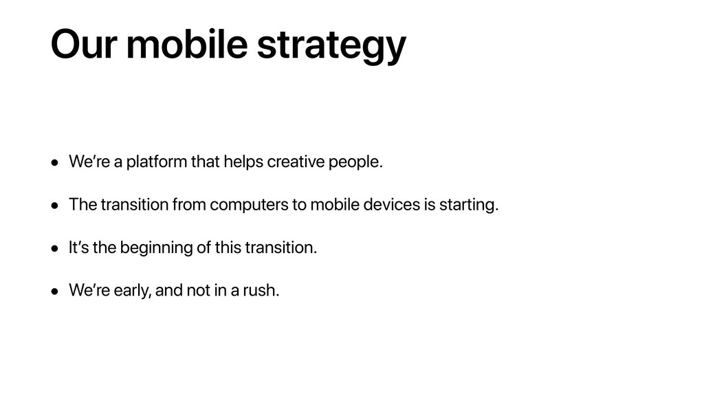 Our mobile strategy • We're a platform that hel...