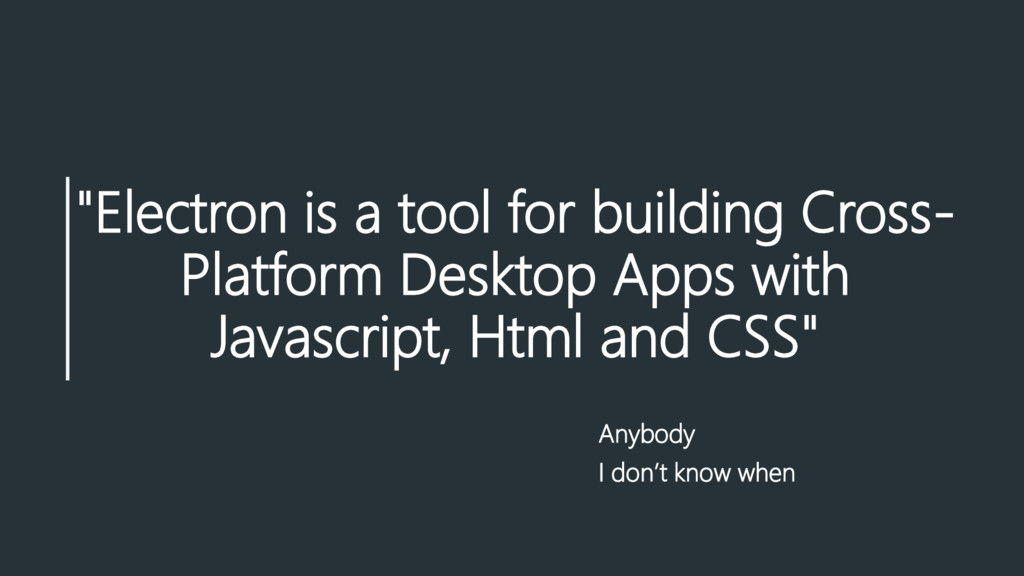 """""""Electron is a tool for building Cross- Platfor..."""