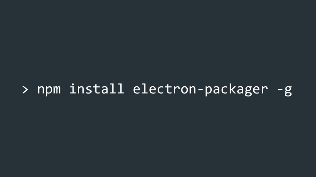 > npm install electron-packager -g