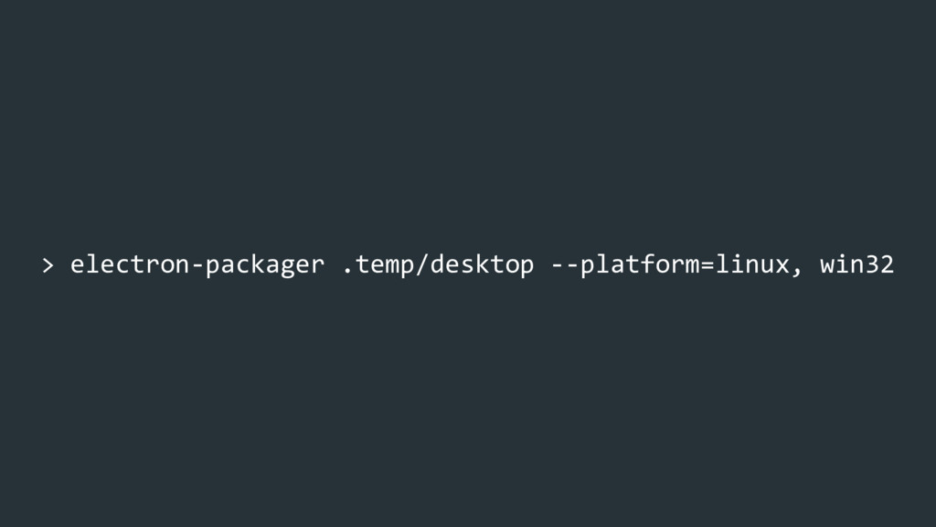 > electron-packager .temp/desktop --platform=li...
