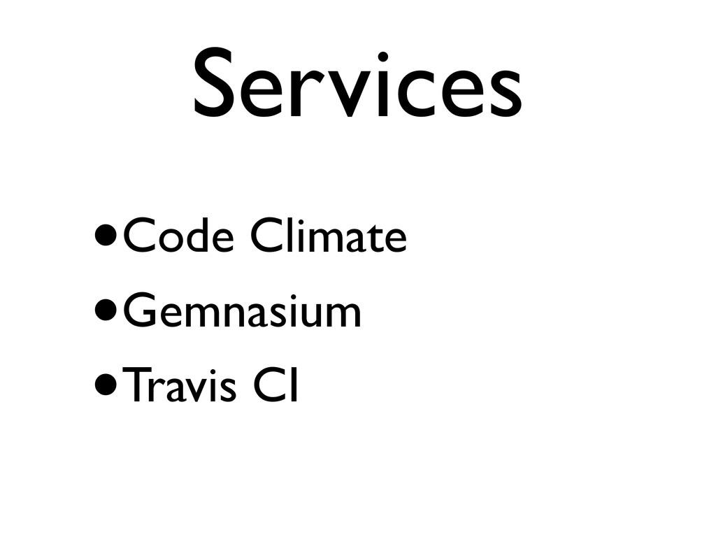 Services •Code Climate •Gemnasium •Travis CI