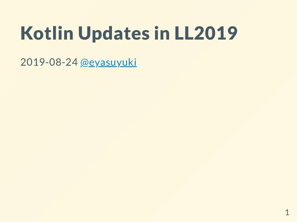 Kotlin Updates in LL2019 2019-08-24 @eyasuyuki 1