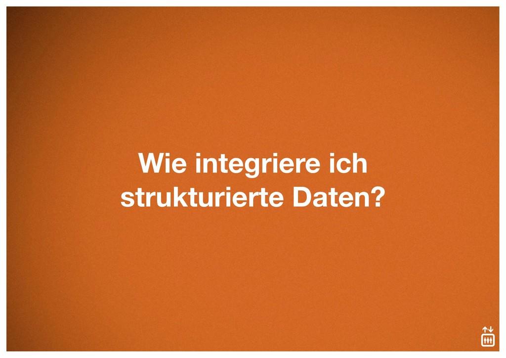 Wie integriere ich strukturierte Daten?