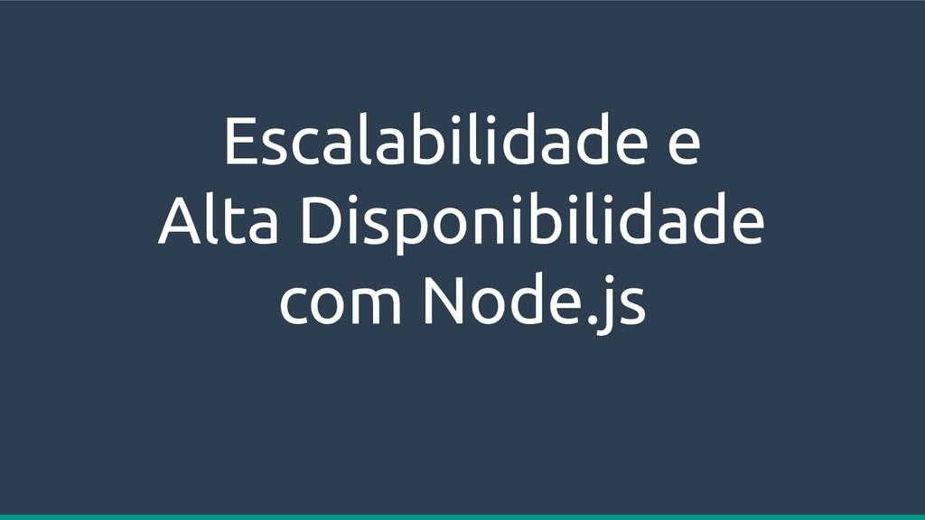 Escalabilidade e Alta Disponibilidade com Node....