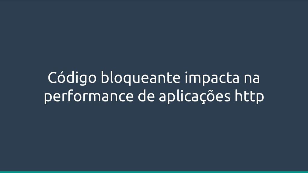 Código bloqueante impacta na performance de apl...