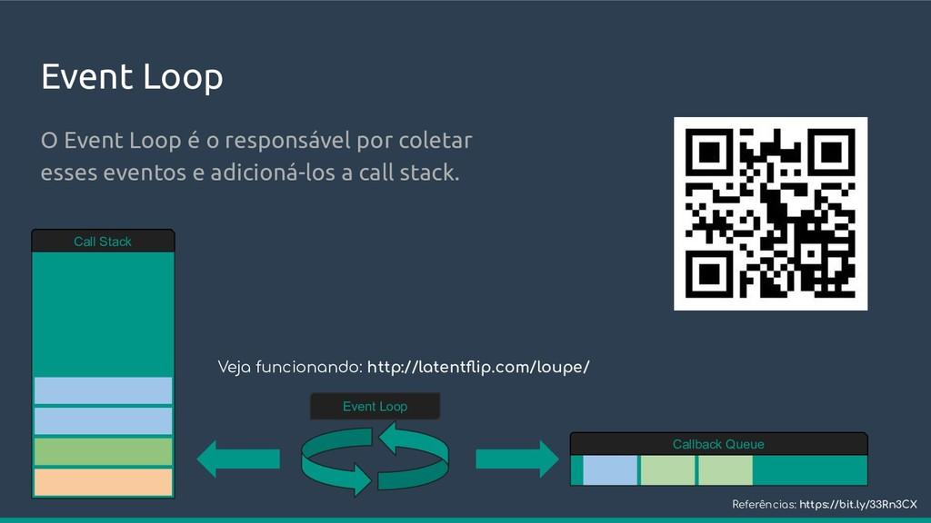 Event Loop O Event Loop é o responsável por col...