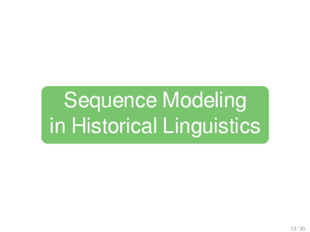 Sequence Modeling in Historical Linguistics 13 ...