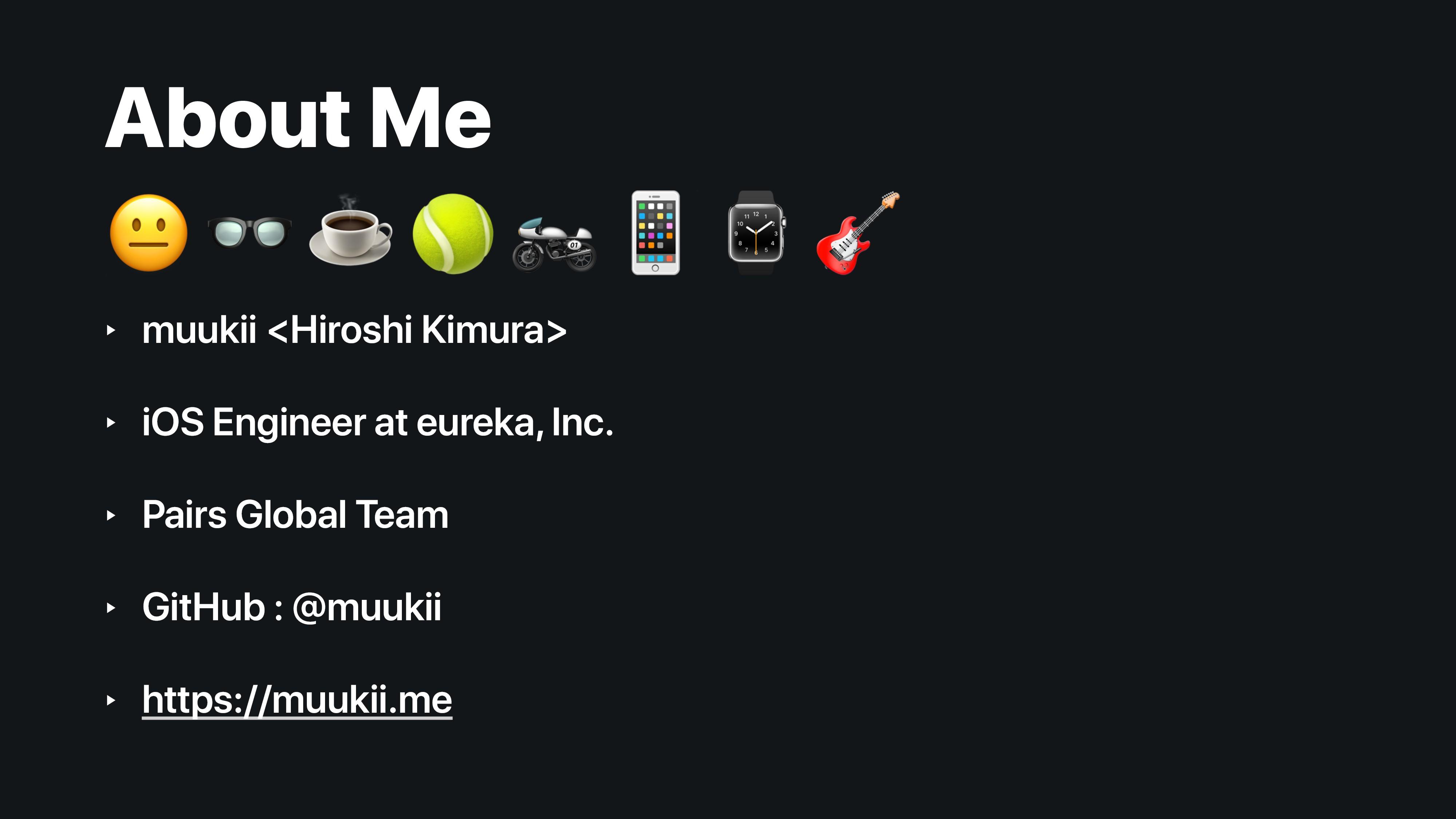 About Me ‣ muukii <Hiroshi Kimura> ‣ iOS Engine...