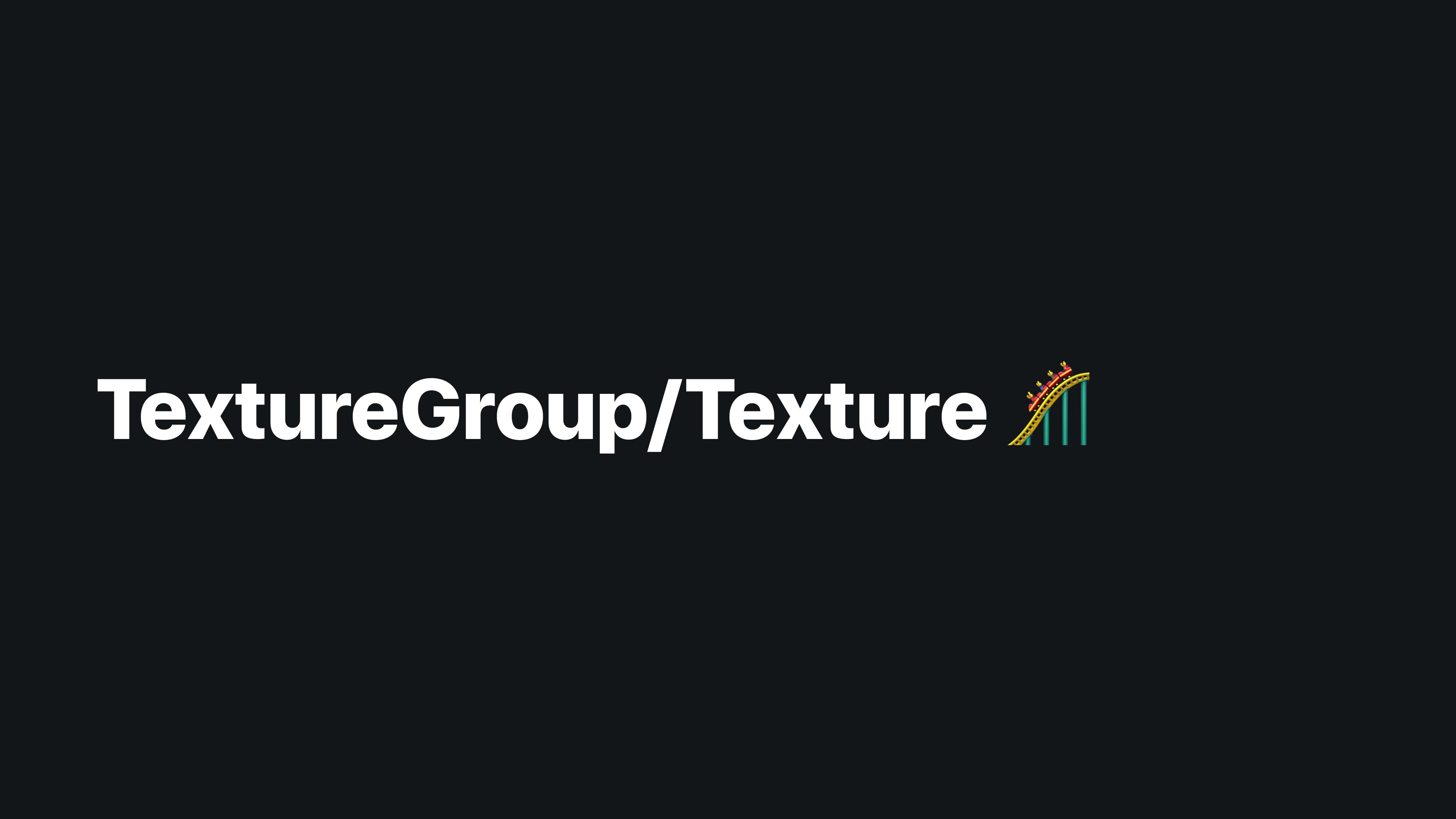 TextureGroup/Texture