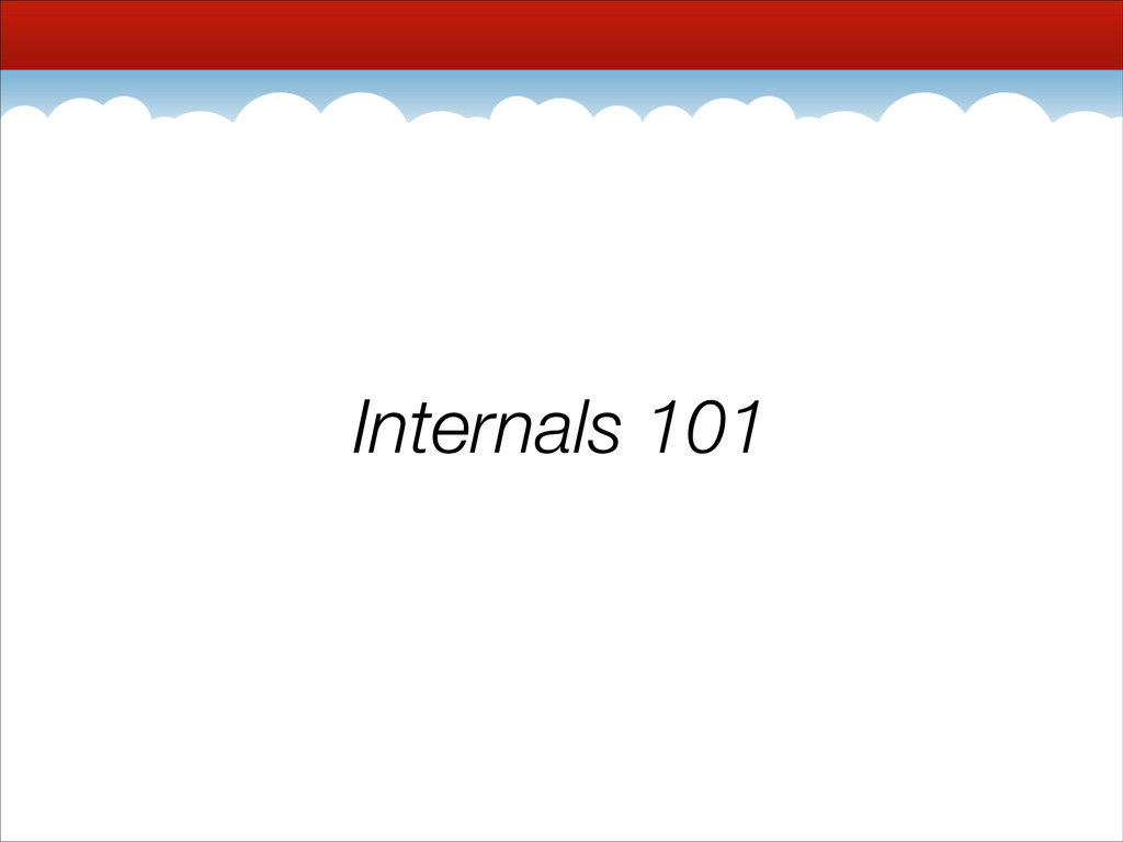 Internals 101