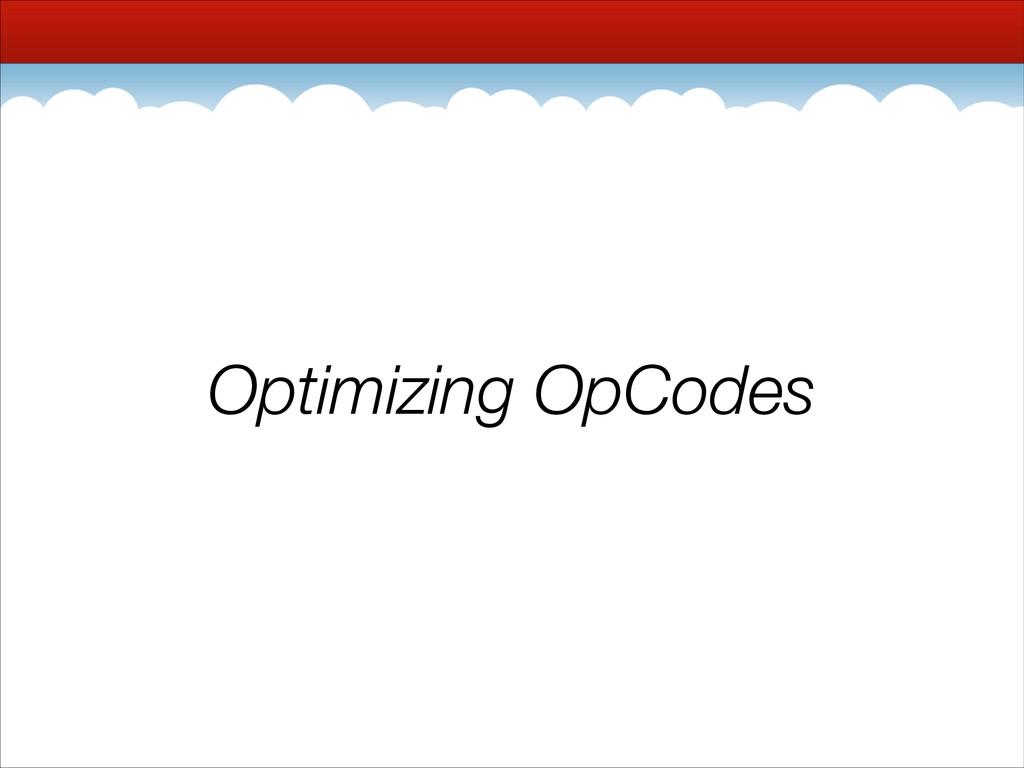 Optimizing OpCodes