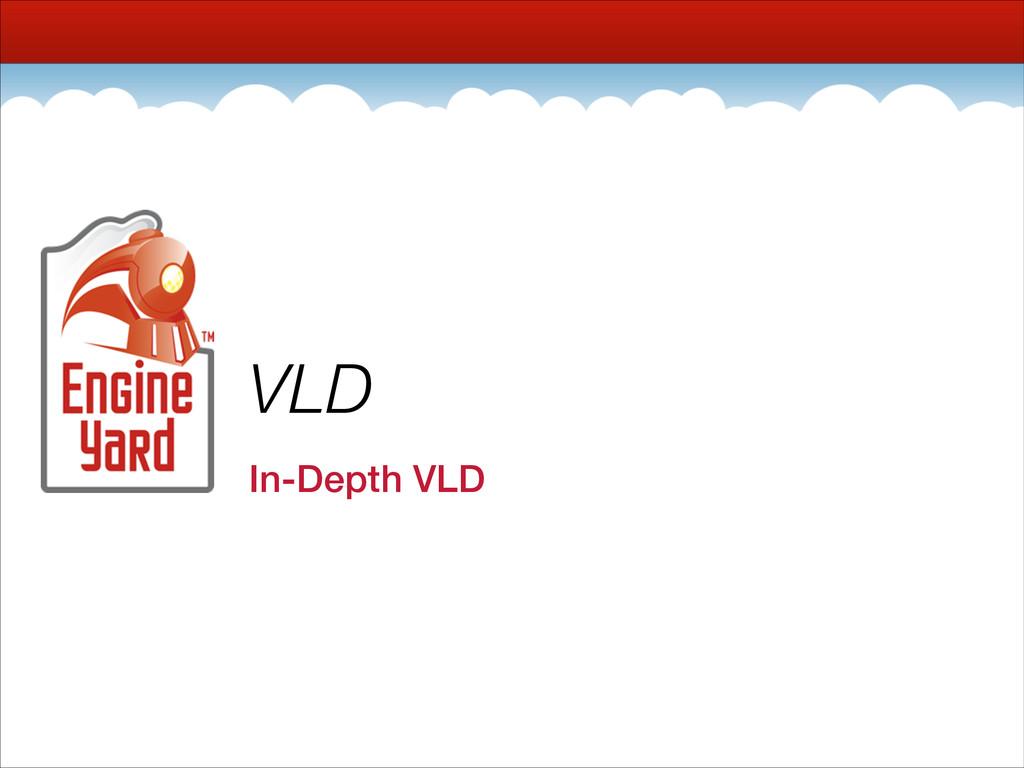 VLD In-Depth VLD