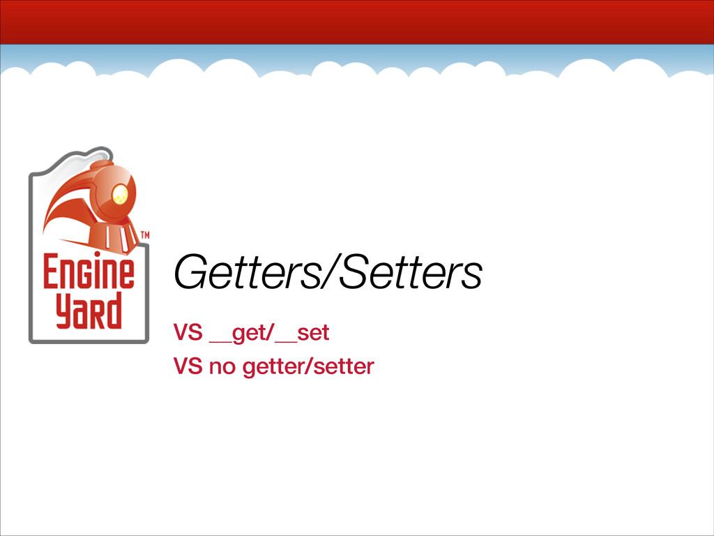 Getters/Setters VS __get/__set VS no getter/set...