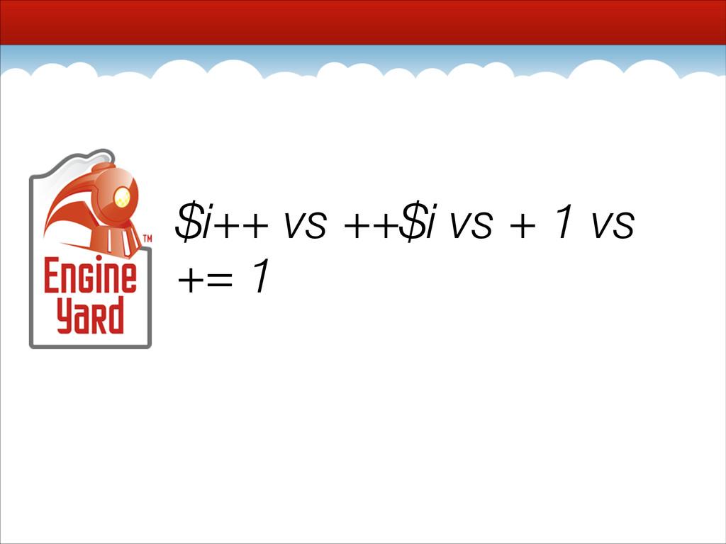$i++ vs ++$i vs + 1 vs += 1