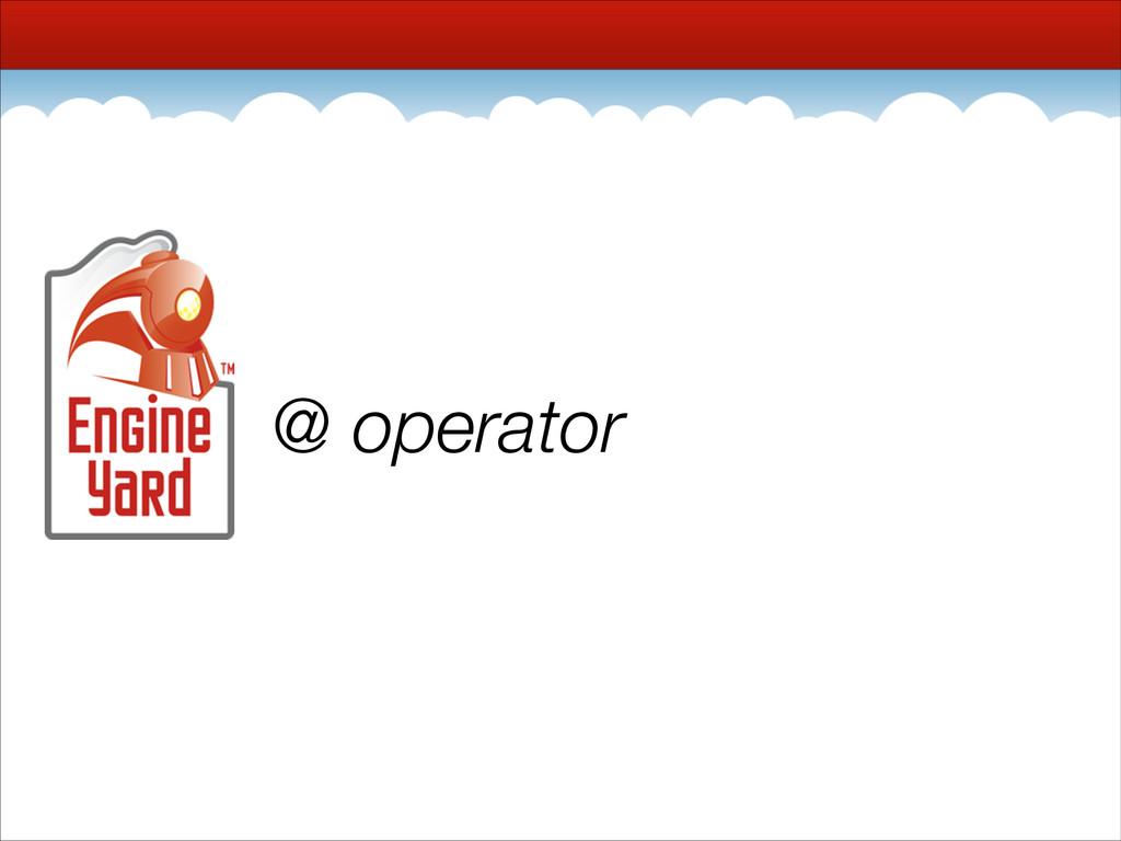 @ operator