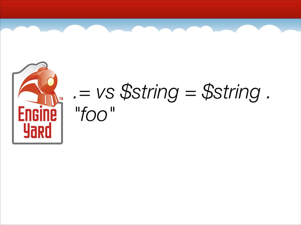 """.= vs $string = $string . """"foo"""""""