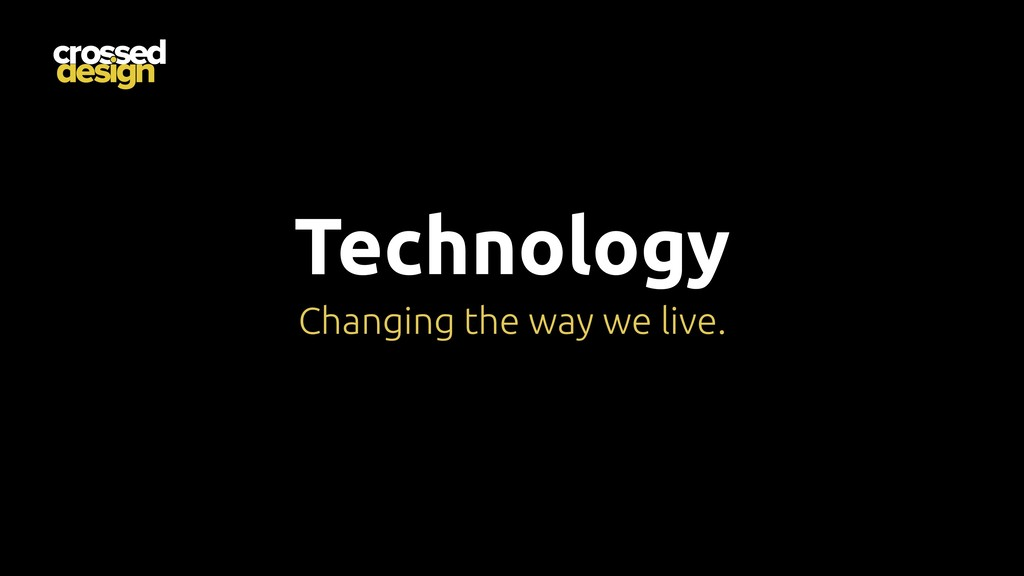 Technology Changing the way we live.