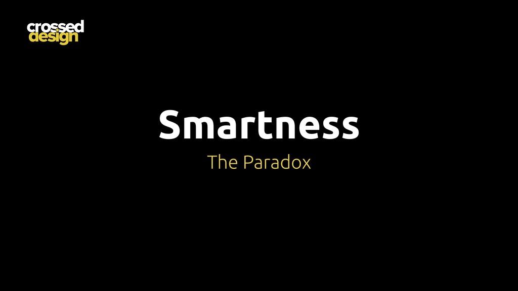 Smartness The Paradox
