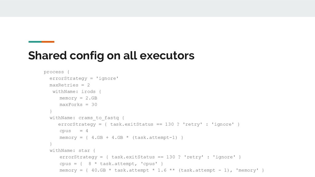 Shared config on all executors ● process { ● er...