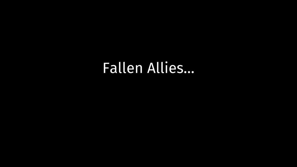 Fallen Allies…