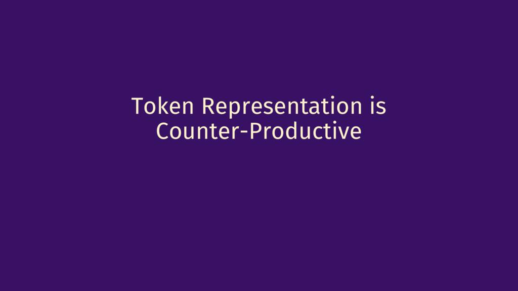 Token Representation is Counter-Productive