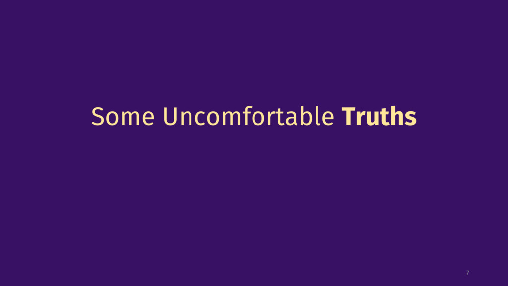 Some Uncomfortable Truths 7
