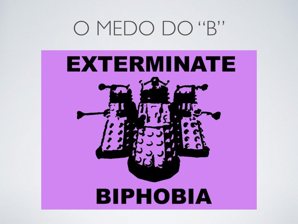 """O MEDO DO """"B"""""""