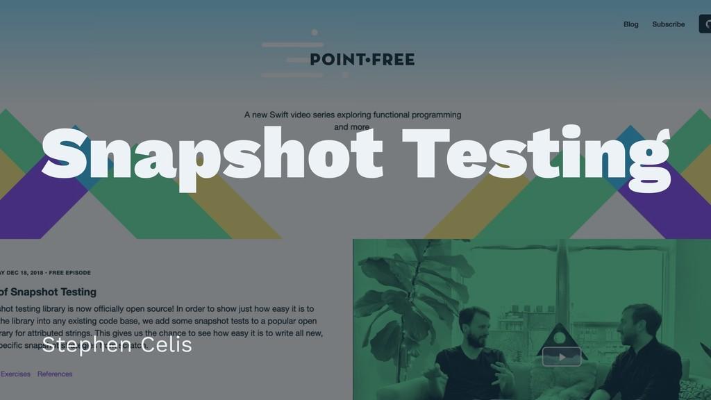 ɹ ɹ Snapshot Testing ɹ ɹ ɹ Stephen Celis
