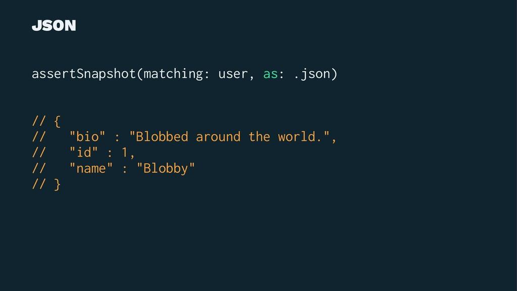 JSON assertSnapshot(matching: user, as: .json) ...