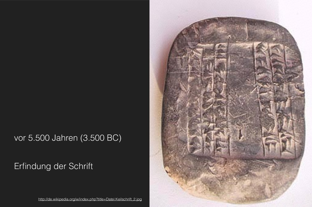 vor 5.500 Jahren (3.500 BC) Erfindung der Schrif...