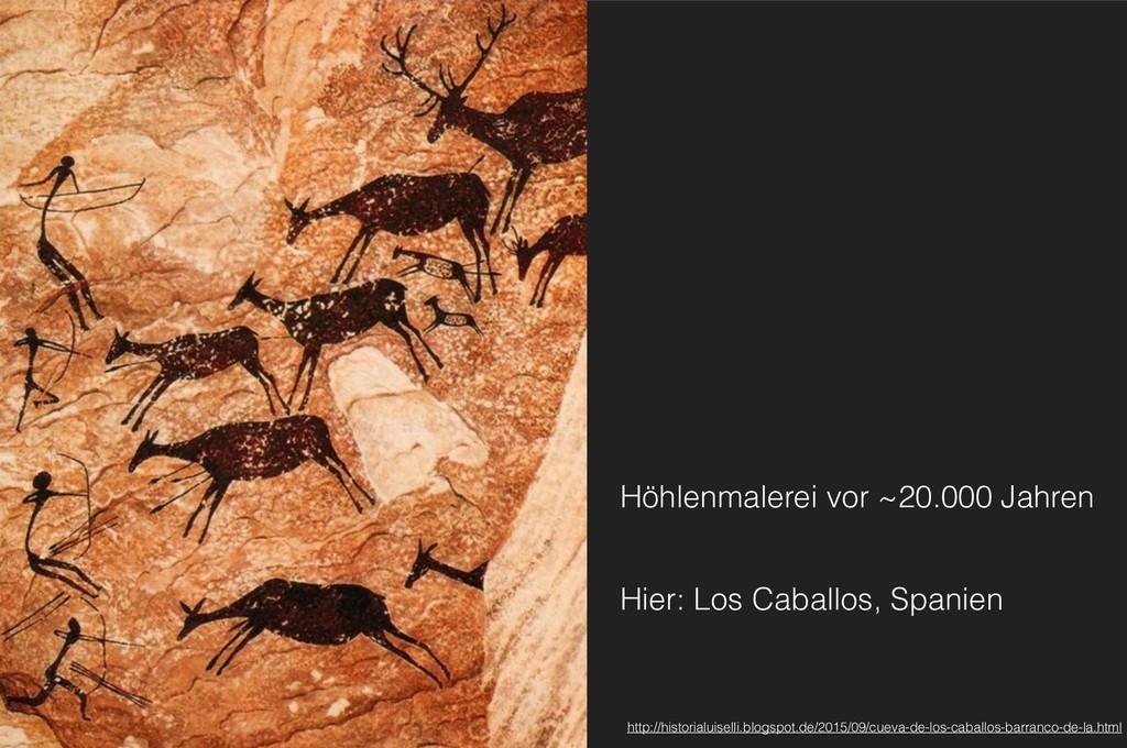 Höhlenmalerei vor ~20.000 Jahren Hier: Los Caba...